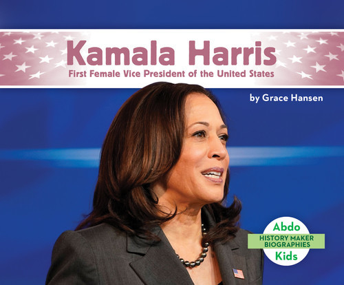 Cover: Kamala Harris: First Female Vice President of the United States