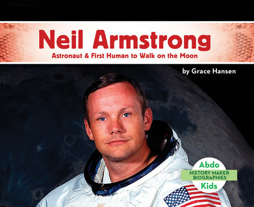 Cover: Neil Armstrong: Astronaut & First Human to Walk on the Moon