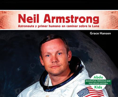 Cover: Neil Armstrong: Astronauta y primer humano en caminar sobre la Luna