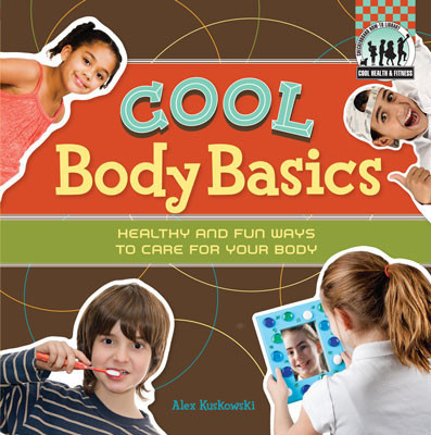 Cover: Cool Body Basics: Healthy & Fun Ways to Care for Your Body