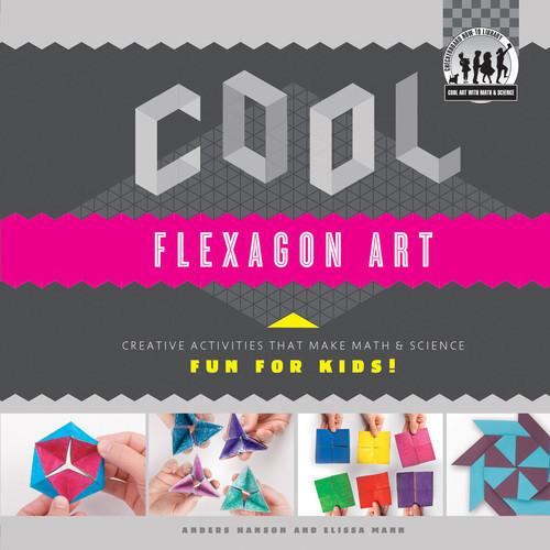 Cover: Cool Flexagon Art: Creative Activities that Make Math & Science Fun for Kids!