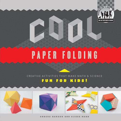 Cover: Cool Paper Folding: Creative Activities that Make Math & Science Fun for Kids!