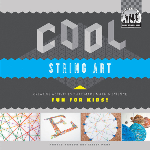 Cover: Cool String Art: Creative Activities that Make Math & Science Fun for Kids!