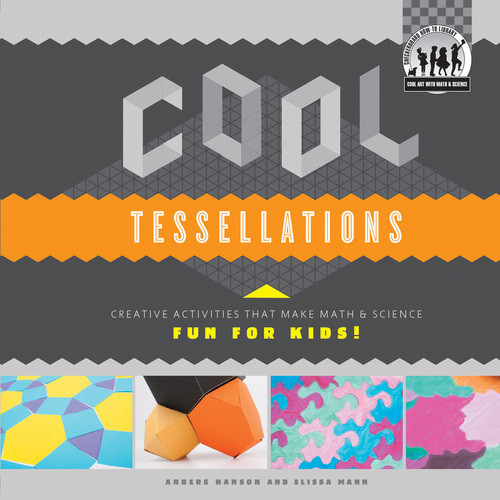 Cover: Cool Tessellations: Creative Activities that Make Math & Science Fun for Kids!