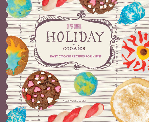 Cover: Super Simple Holiday Cookies: Easy Cookie Recipes for Kids!