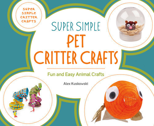 Cover: Super Simple Pet Critter Crafts: Fun and Easy Animal Crafts