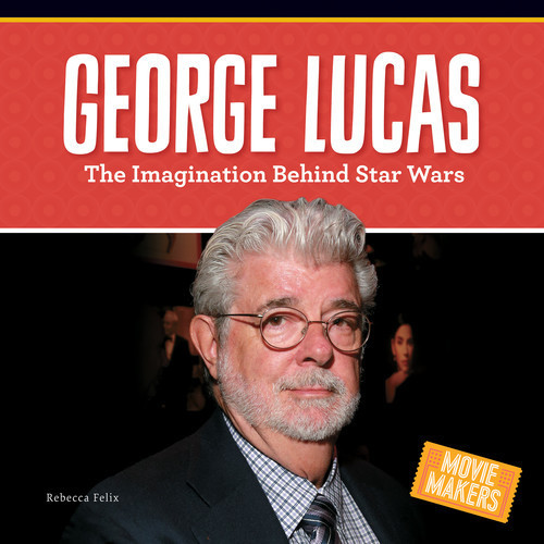 Cover: George Lucas: The Imagination Behind Star Wars