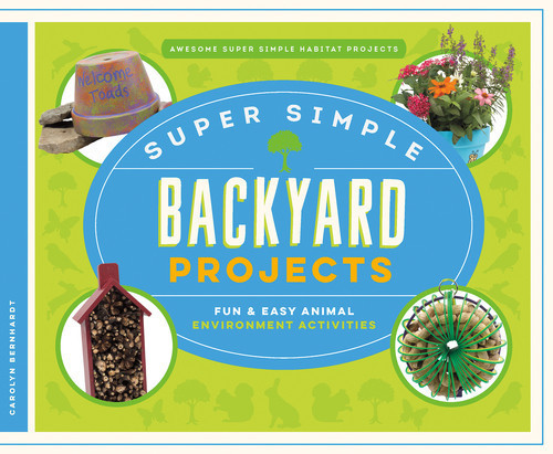 Cover: Super Simple Backyard Projects: Fun & Easy Animal Environment Activities