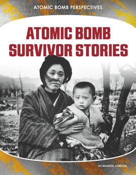 Cover: Atomic Bomb Survivor Stories
