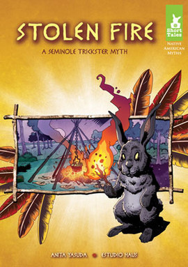 Cover: Stolen Fire: A Seminole Trickster Myth