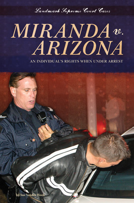 Cover: Miranda v. Arizona: An Individual's Rights When under Arrest