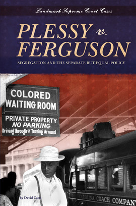 Cover: Plessy v. Ferguson: Segregation and the Separate but Equal Policy