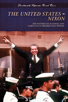 Cover: The United States v. Nixon: The Watergate Scandal and Limits to US Presidential Power