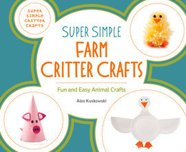 Cover: Super Simple Farm Critter Crafts: Fun and Easy Animal Crafts