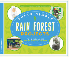 Cover: Super Simple Rain Forest Projects: Fun & Easy Animal Environment Activities