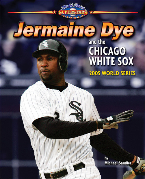 Cover: Jermaine Dye and the Chicago White Sox