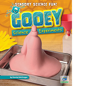 Cover: Gooey Science Experiments