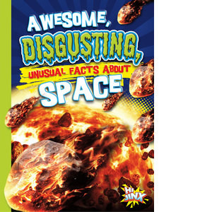 Cover: Awesome, Disgusting, Unusual Facts about Space