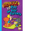 Cover: Pranks to Play on Your Parents