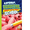 Cover: Awesome, Disgusting, Unusual Facts about School