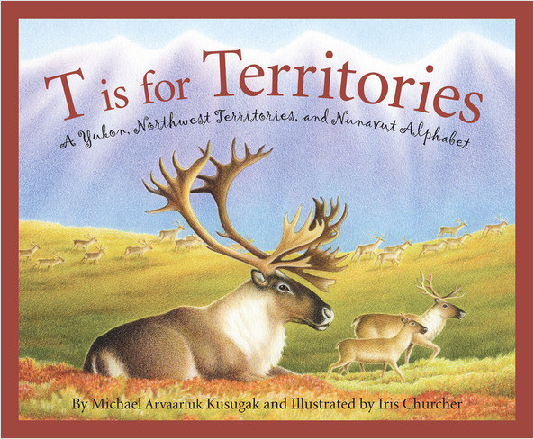 Cover: T is for Territories: A Yukon, Northwest Territories, and Nunavut Alphabet