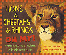Cover: Lions & Cheetahs & Rhinos OH MY!  Animal Artwork by Children in Sub-Saharan Africa