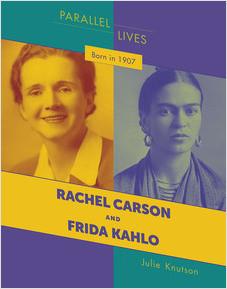 Cover: Born in 1907: Rachel Carson and Frida Kahlo