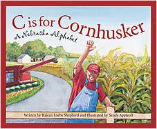 Cover: C is for Cornhusker: A Nebraska Alphabet