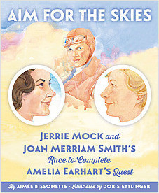 Cover: Aim for the Skies: Jerrie Mock and Joan Merriam Smith's Race to Complete Amelia Earhart's Quest