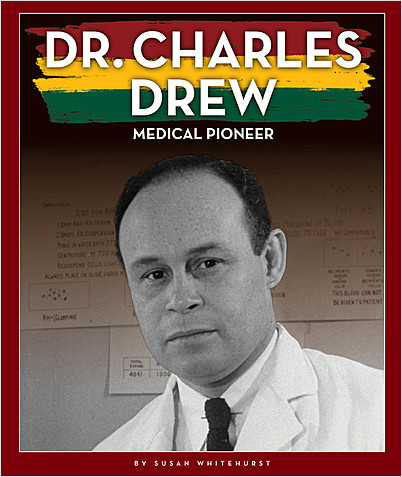 Cover: Dr. Charles Drew: Medical Pioneer