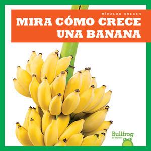 Cover: Mira cómo crece una banana (Watch a Banana Grow)