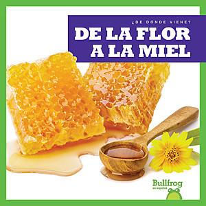 Cover: De la flor a la miel (From Flower to Honey)