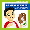 Cover: Alan Plays Ball: An Adventure with the Vowel A