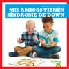 Cover: Mis amigos tienen síndrome de Down (My Friend Has Down Syndrome)