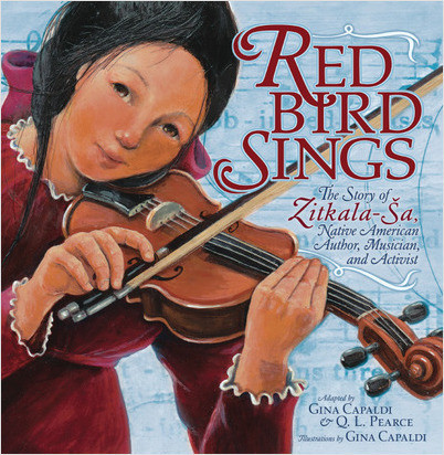 Cover: Red Bird Sings: The Story of Zitkala-Ša, Native American Author, Musician, and Activist