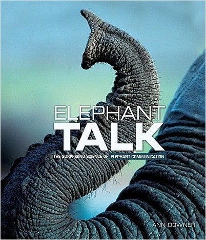 Cover: Elephant Talk: The Surprising Science of Elephant Communication
