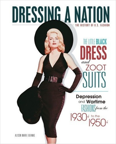 Cover: The Little Black Dress and Zoot Suits: Depression and Wartime Fashions from the 1930s to the 1950s