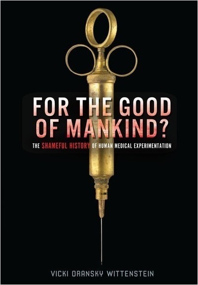 Cover: For the Good of Mankind?: The Shameful History of Human Medical Experimentation