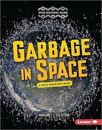 Cover: Garbage in Space: A Space Discovery Guide