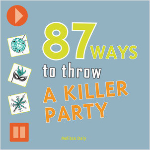 Cover: 87 Ways to Throw a Killer Party