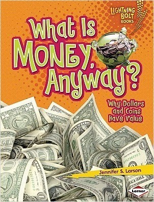 Cover: What Is Money, Anyway?: Why Dollars and Coins Have Value