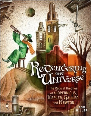 Cover: Recentering the Universe: The Radical Theories of Copernicus, Kepler, Galileo, and Newton