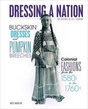 Cover: Buckskin Dresses and Pumpkin Breeches: Colonial Fashions from the 1580s to the 1760s