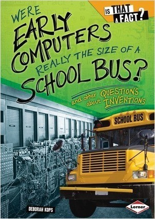 Cover: Were Early Computers Really the Size of a School Bus?: And Other Questions about Inventions