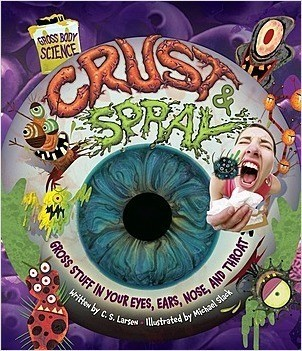 Cover: Crust & Spray: Gross Stuff in Your Eyes, Ears, Nose, and Throat