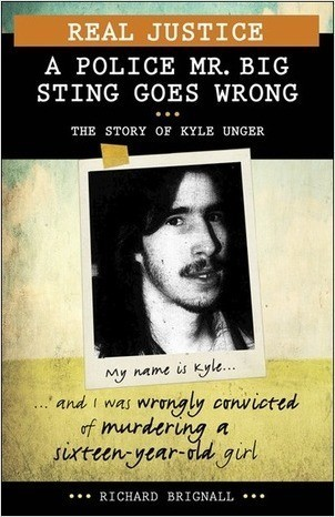 Cover: Real Justice: A Police Mr. Big Sting Goes Wrong: The Story of Kyle Unger