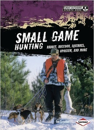 Cover: Small Game Hunting: Rabbit, Raccoon, Squirrel, Opossum, and More