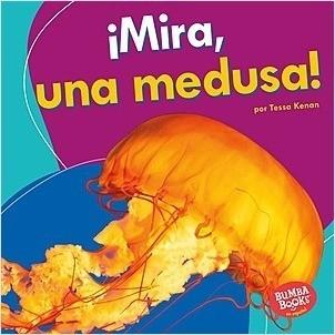 Cover: ¡Mira, una medusa! (Look, a Jellyfish!)