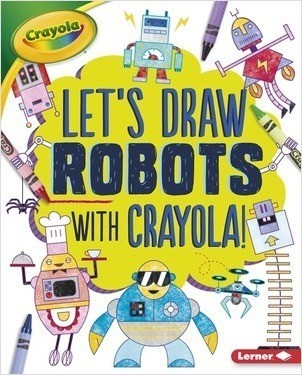 Cover: Let's Draw Robots with Crayola ® !