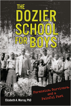 Cover: The Dozier School for Boys: Forensics, Survivors, and a Painful Past